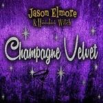 Jason Elmore & Hoodoo Witch, Champagne Velvet