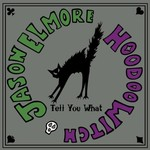 Jason Elmore & Hoodoo Witch, Tell You What