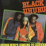 Black Uhuru, Guess Who's Coming To Dinner