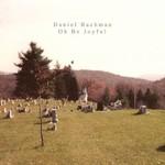 Daniel Bachman, Oh Be Joyful
