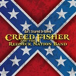 Creed Fisher and The Redneck Nation Band, Ain't Scared To Bleed