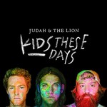 Judah & the Lion, Kids These Days