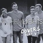 Anthem Lights, Covers, Pt. V