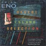Brian Eno, Desert Island Selection
