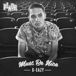 G-Eazy, Must Be Nice