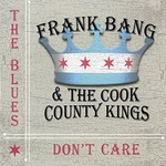 Frank Bang & The Cook County Kings, The Blues Don't Care