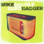 Mike Badger, Double Zero