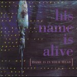 His Name Is Alive, Home Is In Your Head