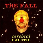 The Fall, Cerebral Caustic