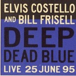 Elvis Costello & Bill Frisell, Deep Dead Blue