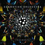 Submotion Orchestra, Fragments