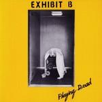 Exhibit B, Playing Dead