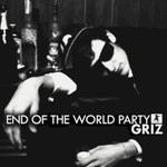 GRiZ, End of the World Party