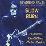 Reverend Raven & The Chain Smokin' Altar Boys, Slow Burn