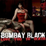 Bombay Black, Love You to Death