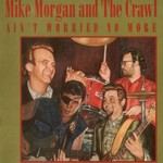 Mike Morgan and The Crawl, Ain't Worried No More