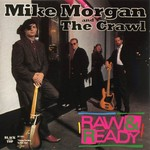 Mike Morgan and The Crawl, Raw & Ready
