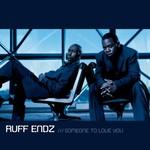 Ruff Endz, Someone To Love You