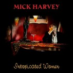 Mick Harvey, Intoxicated Women