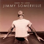 Jimmy Somerville, Dare To Love