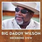 Big Daddy Wilson, Neckbone Stew