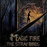 The Stray Birds, Magic Fire