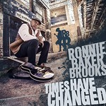 Ronnie Baker Brooks, Times Have Changed