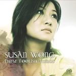 Susan Wong, These Foolish Things