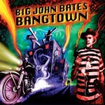 Big John Bates, Bangtown