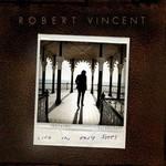 Robert Vincent, Life in Easy Steps