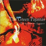 The Green Pajamas, This Is Where We Disappear