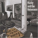 Micky & the Motorcars, Ain't In It For The Money