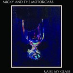 Micky & the Motorcars, Raise My Glass