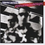 Blank & Jones, #WhatWeDoAtNight