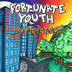 Fortunate Youth, Don't Think Twice