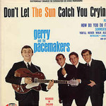 Gerry & The Pacemakers, Don't Let the Sun Catch You Crying