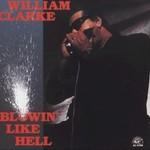William Clarke, Blowin' Like Hell
