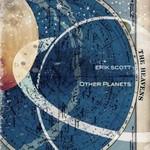 Erik Scott, Other Planets