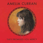 Amelia Curran, They Promised You Mercy