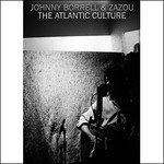 Johnny Borrell & Zazou, The Atlantic Culture