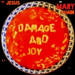 The Jesus and Mary Chain, Damage and Joy
