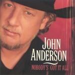 John Anderson, Nobody's Got It All