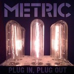 Metric, Plug In, Plug Out