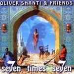 Oliver Shanti & Friends, Seven Times Seven