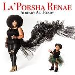 La'Porsha Renae, Already All Ready