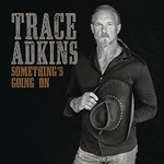 Trace Adkins, Something's Going On