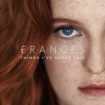 Frances, Things I've Never Said