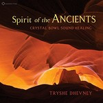 Tryshe Dhevney, Spirit of the Ancients: Crystal Bowl Sound Healing
