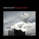 Rational Youth, Future Past Tense