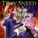Troy Sneed, A State Of Worship